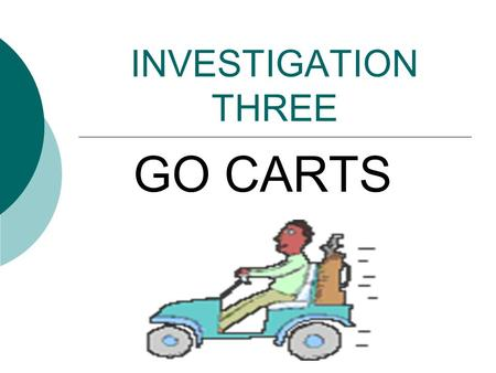 INVESTIGATION THREE GO CARTS. Technology  Technology is the enterprise of using science to develop objects, machines, and materials that are of use to.