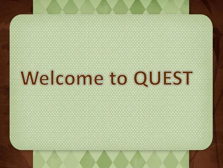 Welcome to QUEST.