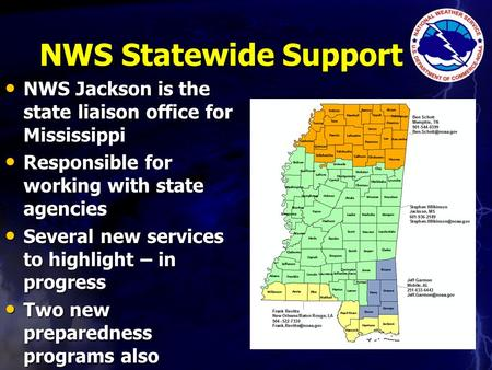 NWS Statewide Support NWS Jackson is the state liaison office for Mississippi NWS Jackson is the state liaison office for Mississippi Responsible for working.