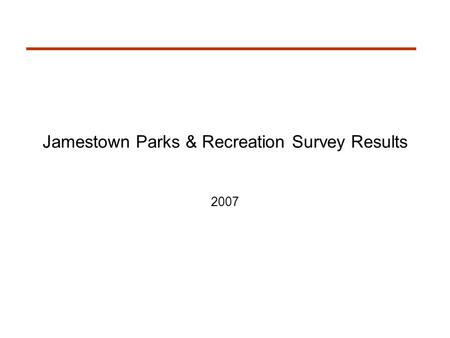 Jamestown Parks & Recreation Survey Results 2007.
