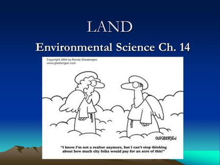 LAND Environmental Science Ch. 14. Bell Ringer Objectives Distinguish between urban <strong>and</strong> rural land. Describe three major ways in which humans use land.