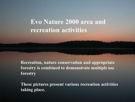 Evo Nature 2000 area and recreation activities Recreation, nature conservation and appropriate forestry is combined to demonstrate multiple use forestry.