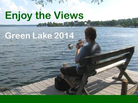 Enjoy the Views Green Lake 2014. Welcome! Sit back and enjoy the views of Green Lake...