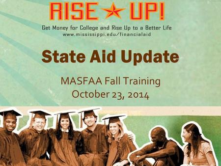 State Aid Update MASFAA Fall Training October 23, 2014.