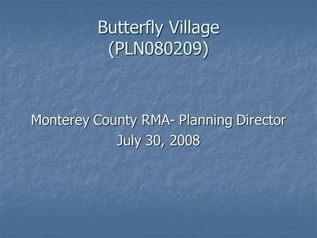 Butterfly Village (PLN080209) Monterey County RMA- Planning Director July 30, 2008.