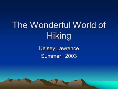 The Wonderful World of Hiking Kelsey Lawrence Summer I 2003.