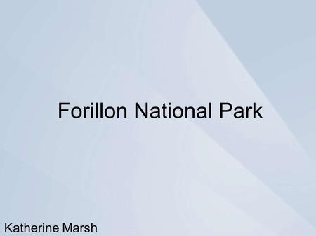 Forillon National Park Katherine Marsh. Index About the Park Trail(s) and Trip Details Planning Food Navigational Tools & Important Items.