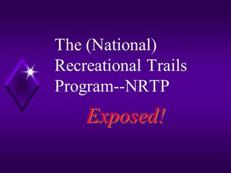 The (National) Recreational Trails Program--NRTP Exposed!