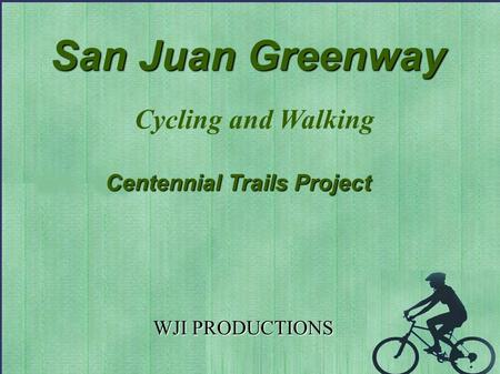 San Juan Greenway WJI PRODUCTIONS Cycling and Walking Centennial Trails Project.