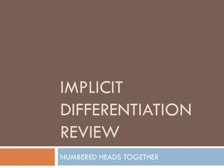 IMPLICIT DIFFERENTIATION REVIEW NUMBERED HEADS TOGETHER.