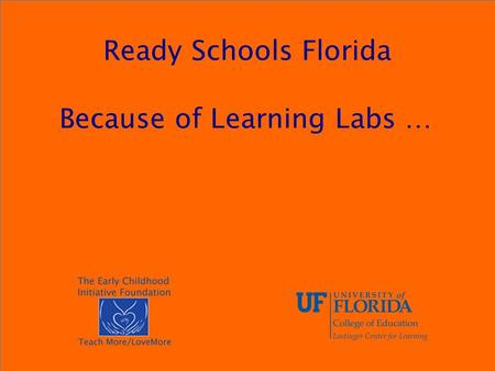 Ready Schools Florida Because of Learning Labs ….