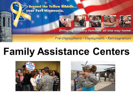 Family Assistance Centers. Departure or Homecoming The FAC Staff is in place to render help to families and their Service Members as they navigate through.
