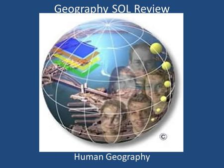 Geography SOL Review Human Geography Human Impact on the Environment What does the satellite image show? Why did it occur? What is the name of the structure.