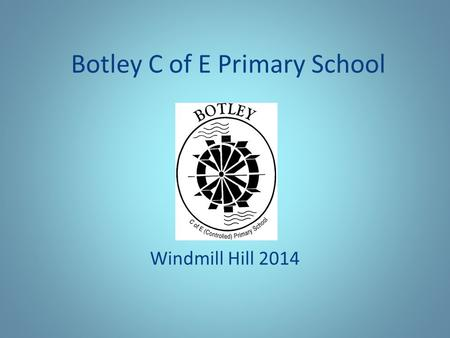 Botley C of E Primary School Windmill Hill 2014. Windmill Hill Facts PGL run activity centre. Set in twenty-one acres of grounds on the Sussex Downs.