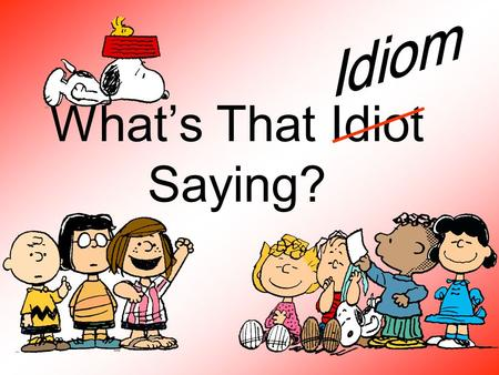 What's That Idiot Saying?. NOTES What is an <strong>idiom</strong>? Definition: An <strong>idiom</strong> is a combination of words that has a meaning that is different from the meanings.