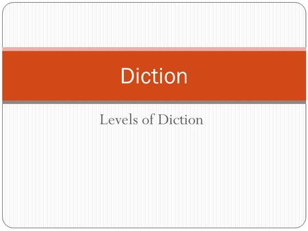 Levels of Diction Diction. Definition: Diction Refers to the author's choice of words.