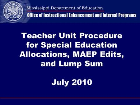 Teacher Unit Procedure for Special Education Allocations, MAEP Edits, and Lump Sum July 2010.
