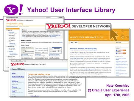 1 Yahoo! User Interface Library Nate Oracle User Experience April 17th, 2006.