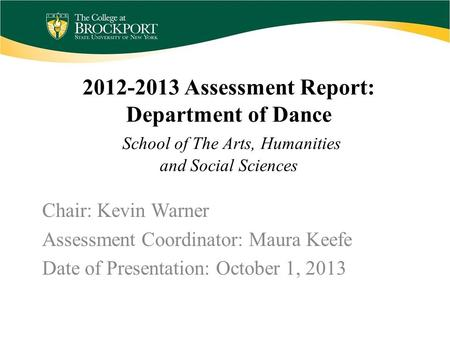 2012-2013 Assessment Report: Department of Dance School of The Arts, Humanities and Social Sciences Chair: Kevin Warner Assessment Coordinator: Maura Keefe.