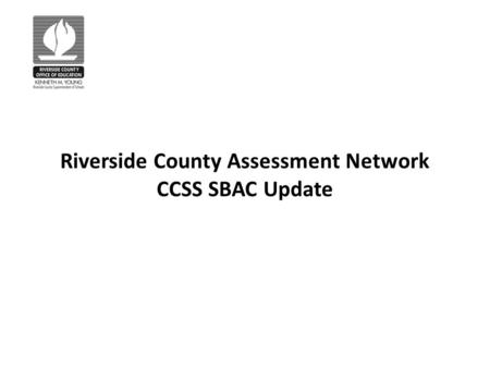 Riverside County Assessment Network CCSS SBAC Update.