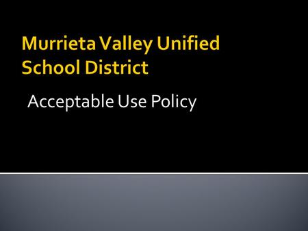 Acceptable Use Policy.  The District system includes:  A network of computers that serves all the schools  Saved files on a server for student work.