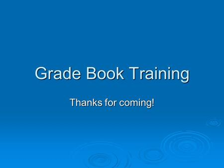Grade Book Training Thanks for coming!. Adding A Student  Add student from enter/leaves screen  Go to Manage Students (if you forgot low assignment)