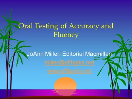 Oral Testing of Accuracy and Fluency JoAnn Miller, Editorial Macmillan