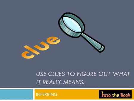 INFERRING USE CLUES TO FIGURE OUT WHAT IT REALLY MEANS.