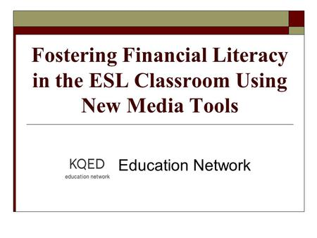 Fostering Financial Literacy in the ESL Classroom Using New Media Tools KQED Education Network.