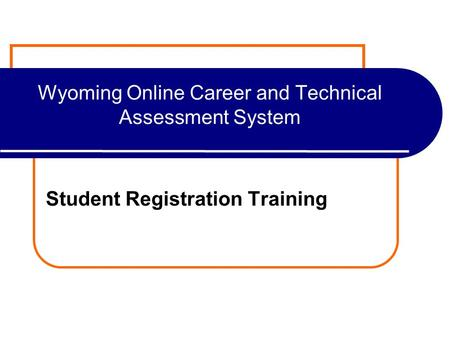 Wyoming Online Career and Technical Assessment System Student Registration Training.