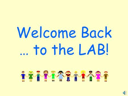 Welcome Back … to the LAB! Traffic Flow For safety reasons, there is an entrance and exit pattern that all classes should follow. Please do not block.
