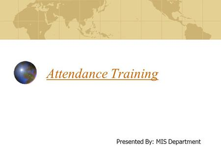 Attendance Training Presented By: MIS Department.