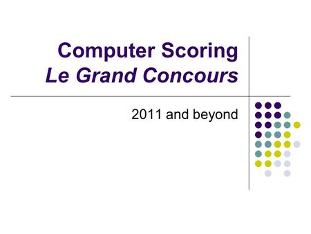 Computer Scoring Le Grand Concours 2011 and beyond.