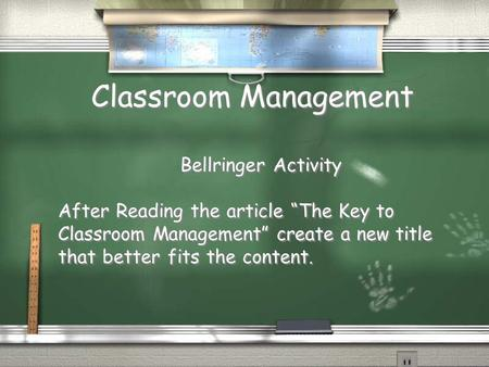 "Classroom Management Bellringer Activity After Reading the article ""The Key to Classroom Management"" create a new title that better fits the content. Bellringer."