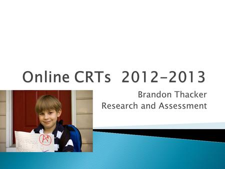Brandon Thacker Research and Assessment.  Schedule Labs for online CRTs  Prepares Teacher to proctor a test  Ensures that accommodation codes are set.