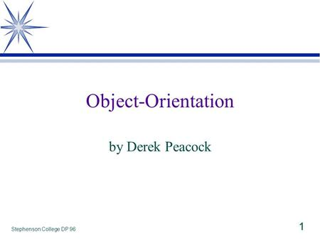 Stephenson College DP 96 1 Object-Orientation by Derek Peacock.