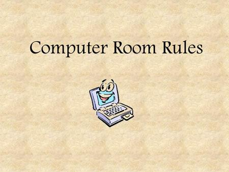 Computer Room Rules. Line up in an orderly line outside the computer room Do not enter the computer room without permission Sit in your allocated seat.