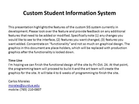 Custom Student Information System This presentation highlights the features of the custom SIS system currently in development. Please look over the feature.