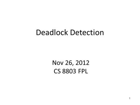 Deadlock Detection Nov 26, 2012 CS 8803 FPL 1. Part I Static Deadlock Detection Reference: Effective Static Deadlock Detection [ICSE'09]