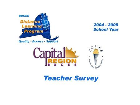 .. CRB/FEH Distance Learning Project Teacher Survey 2004– 2005 School Year BOCES Distance Learning Program Quality Access Support.