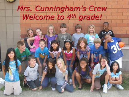 Mrs. Cunningham's Crew Welcome to 4 th grade!. Setting sail for a high-ho year! Welcome! Welcome! My contact information: My contact information: You.