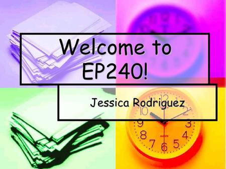 Welcome to EP240! Jessica Rodriguez. E-College Platform: Units Units Units Located on left of course homepage Located on left of course homepage Include.