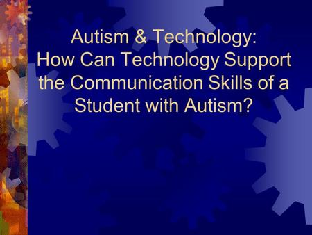 Autism & Technology: How Can Technology Support the Communication Skills of a Student with Autism?