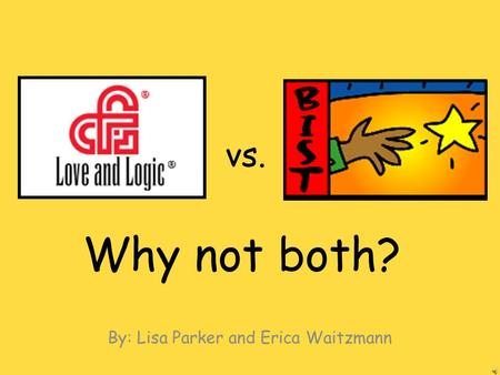 Why not both? By: Lisa Parker and Erica Waitzmann vs.