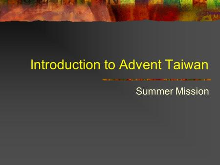 Introduction to Advent Taiwan Summer Mission. Me, Amy Ding ( 丁上子 ) I am 16 and in grade 10 I was baptized in 2005 This is the first time to go to a mission.