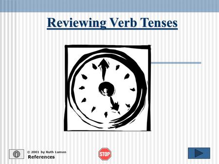 Reviewing Verb Tenses References © 2001 by Ruth Luman.