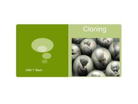 Cloning CMC 1° Bach. What is Cloning?  Reproductive cloning is a technology used to generate an animal that has the same nuclear DNA as another currently.