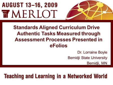 Dr. Lorraine Boyle Bemidji State University Bemidji, MN Standards Aligned Curriculum Drive Authentic Tasks Measured through Assessment Processes Presented.