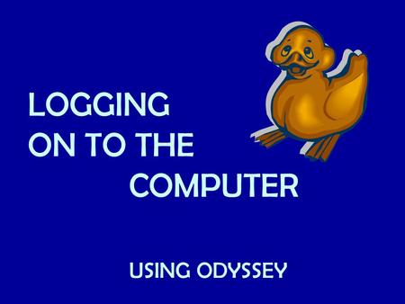 LOGGING ON TO THE COMPUTER USING ODYSSEY. Knowing The Keyboard Today we will talk about: Letter Keys Space Bar Backspace Tab key.