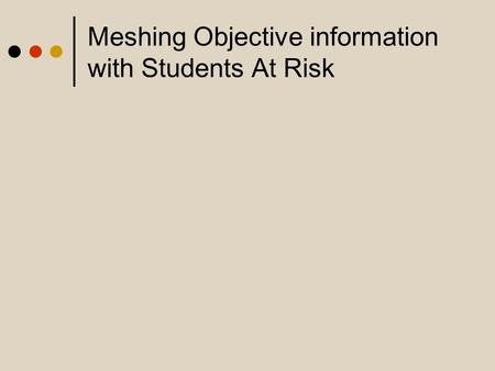 Meshing Objective information with Students At Risk.